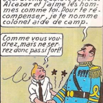 "© Hergé - general Alcazar ""Bene, amo uomini come te, per ricompensarti ti nomino Colonel aiuto di campo"" Tintin: ""come vuole, ma non stringete mia mano cosi forte"" - ""Very Well, I like men like you, So I nominate you Colonel aid of camp"" Tintin: ""As you wish, but don't squeeze my hand"""
